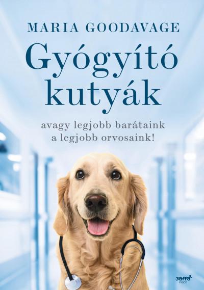 Gyógyító kutyák - avagy a legjobb barátaink a legjobb orvosaink! (Könyv)