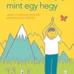 Nyújtózz az égig, mint egy hegy - Játékos mindfulness-technikák gyerekeknek és szülőknek (Könyv)
