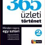 365 üzleti történet 2. - Minden napra egy sztori cégvezetőktől, menedzserektől, vállalkozóktól (Könyv)