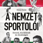 A Nemzet Sportolói - Sorsok, küzdelmek és dicsőségek - Vámos Tamás (Könyv)