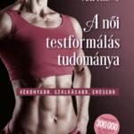A női testformálás tudománya - Vékonyabb, szálkásabb, erősebb - Michael Matthews (Könyv)