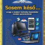 Sosem késő... - avagy a modern technika használata minden generációnak-Bártfai Barnabás (Könyv)