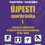 Újpesti sportkrónika I. - A Dózsa SE születésétől az Újpesti Dózsa első aranykoráig (1950-1964)- Csapó Zoltán - Laszip Gábor (Könyv)