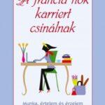 A francia nők karriert csinálnak - Munka, értelem és érzelem (Könyv)