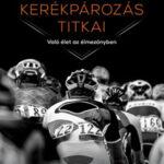 A profi kerékpározás titkai - Való élet az élmezőnyben (Könyv)