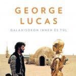George Lucas - Galaxisokon innen és túl (Könyv)