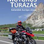 Motoros túrázás - kalandok Európa útjain 1-2 (Könyv)