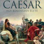 Caesar - Egy kolosszus élete (Könyv)