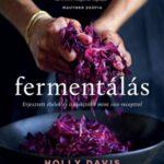 Fermentálás - Erjesztett ételek és italok több mint 100 recepttel