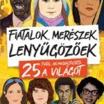 Fiatalok, merészek, lenyűgözőek - 25 fiatal, aki megváltoztatta a világot