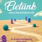 Életünk mellékszereplői - Az érzelmi intelligencia fejlesztése (Könyv)