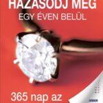 """Házasodj meg egy éven belül, 365 nap az """"IGEN""""-ig (Könyv)"""